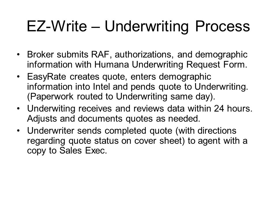 EZ-Write – Underwriting Process Broker submits RAF, authorizations, and demographic information with Humana Underwriting Request Form.