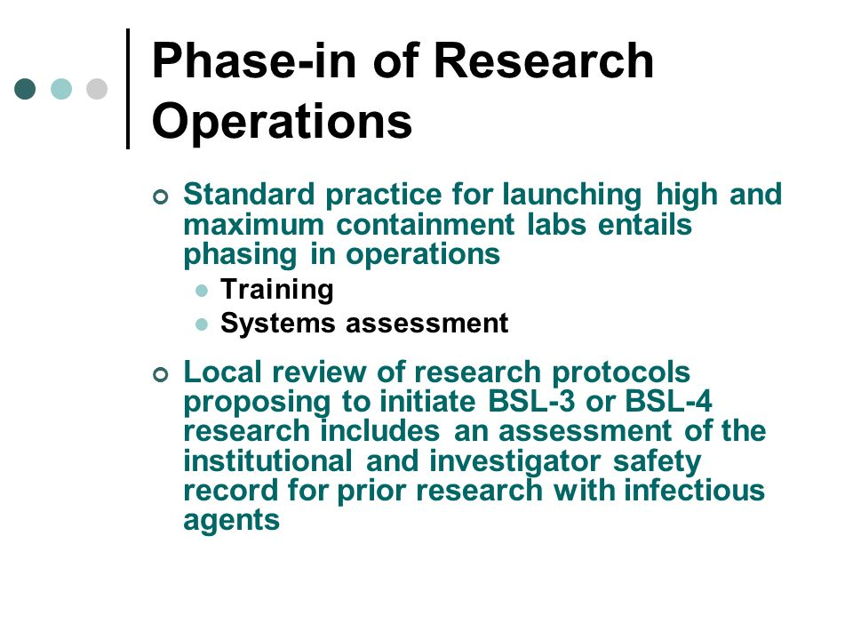 Phase-in of Research Operations Standard practice for launching high and maximum containment labs entails phasing in operations Training Systems asses