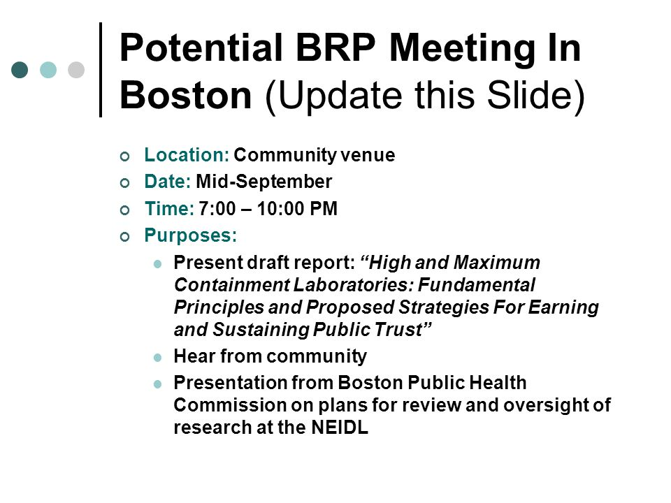 Potential BRP Meeting In Boston (Update this Slide) Location: Community venue Date: Mid-September Time: 7:00 – 10:00 PM Purposes: Present draft report