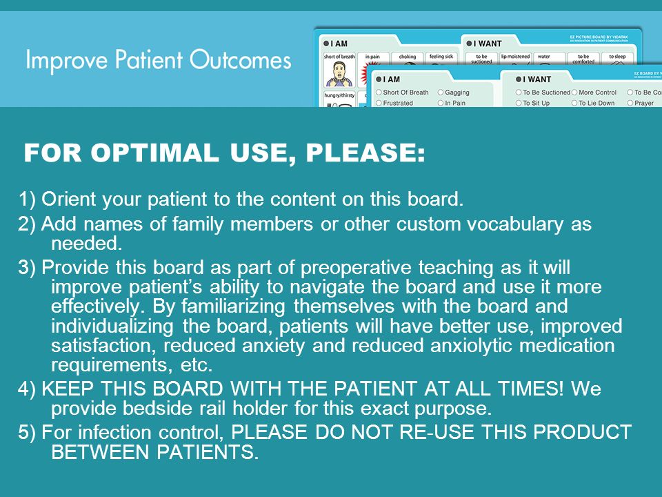 FOR OPTIMAL USE, PLEASE: 1) Orient your patient to the content on this board. 2) Add names of family members or other custom vocabulary as needed. 3)