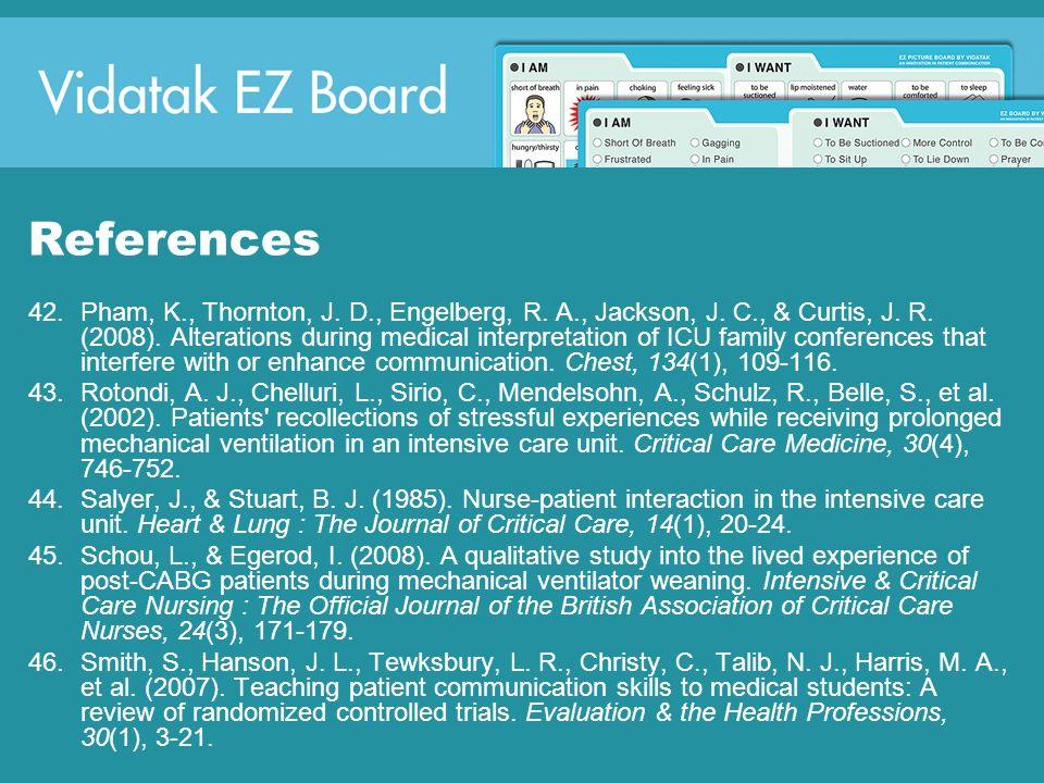 References 42.Pham, K., Thornton, J. D., Engelberg, R. A., Jackson, J. C., & Curtis, J. R. (2008). Alterations during medical interpretation of ICU fa