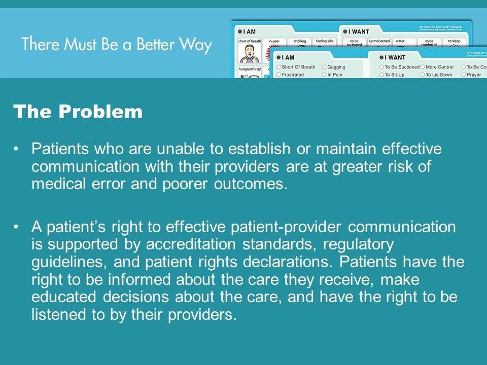 The Problem Patients who are unable to establish or maintain effective communication with their providers are at greater risk of medical error and poo