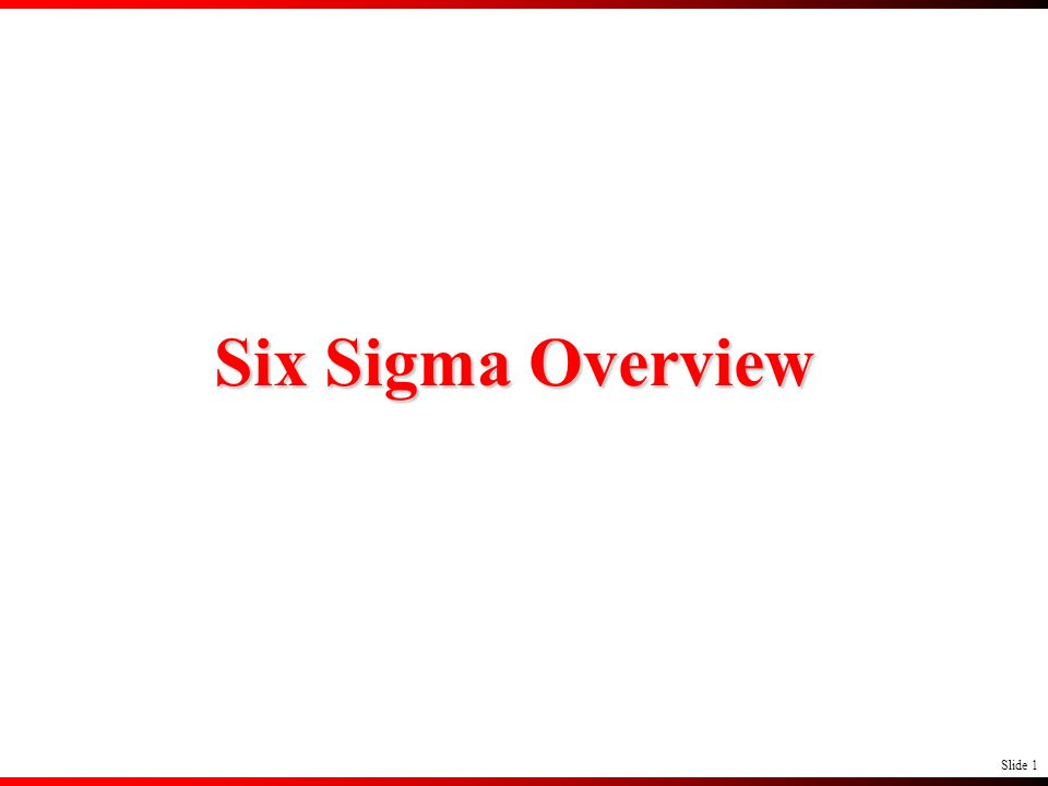 Slide 1 Six Sigma Overview