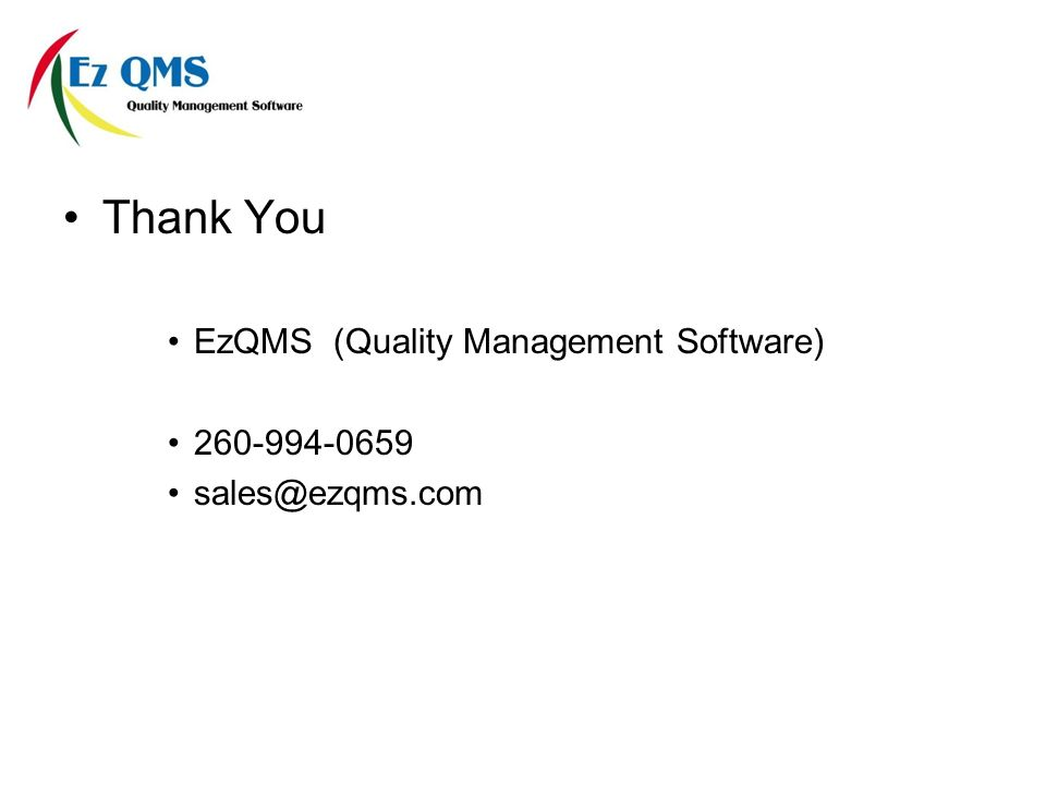 Thank You EzQMS (Quality Management Software) 260-994-0659 sales@ezqms.com