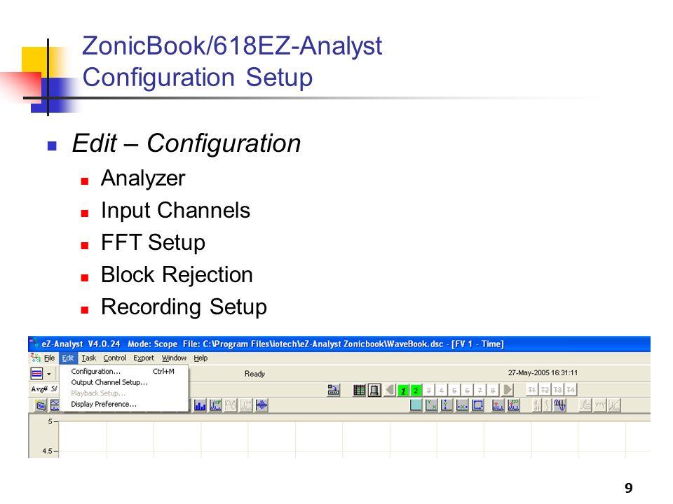 9 ZonicBook/618EZ-Analyst Configuration Setup Edit – Configuration Analyzer Input Channels FFT Setup Block Rejection Recording Setup