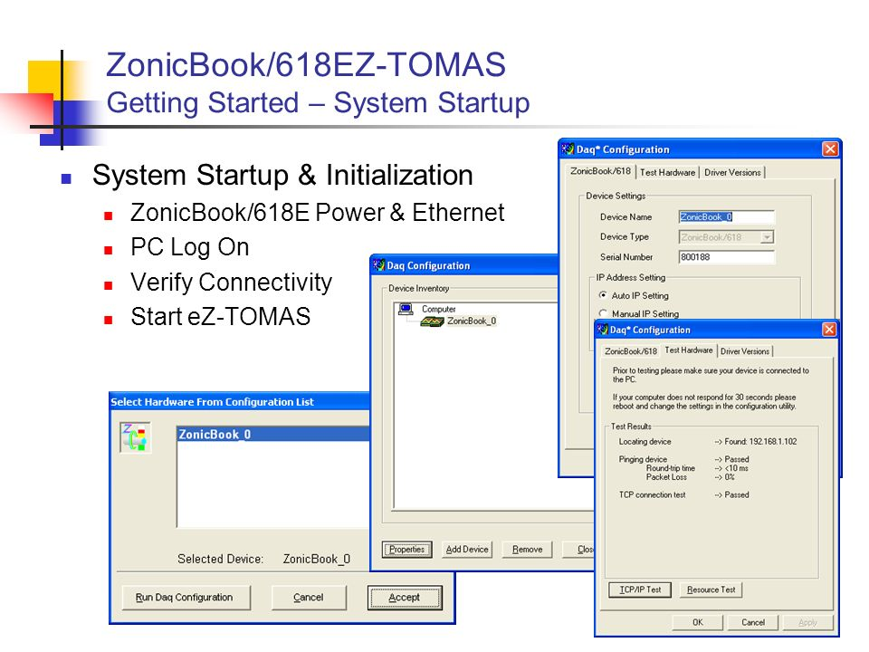 6 ZonicBook/618EZ-TOMAS Getting Started – System Startup System Startup & Initialization ZonicBook/618E Power & Ethernet PC Log On Verify Connectivity