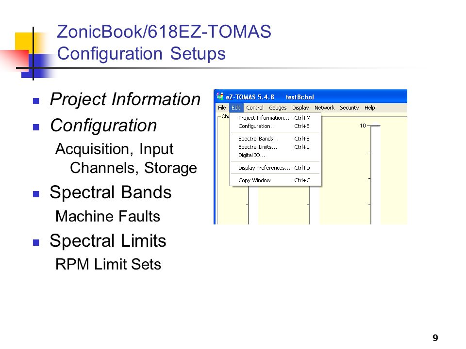 9 ZonicBook/618EZ-TOMAS Configuration Setups Project Information Configuration Acquisition, Input Channels, Storage Spectral Bands Machine Faults Spec