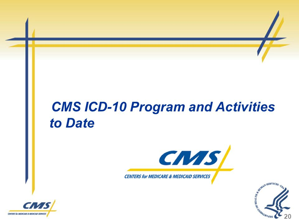 20 CMS ICD-10 Program and Activities to Date
