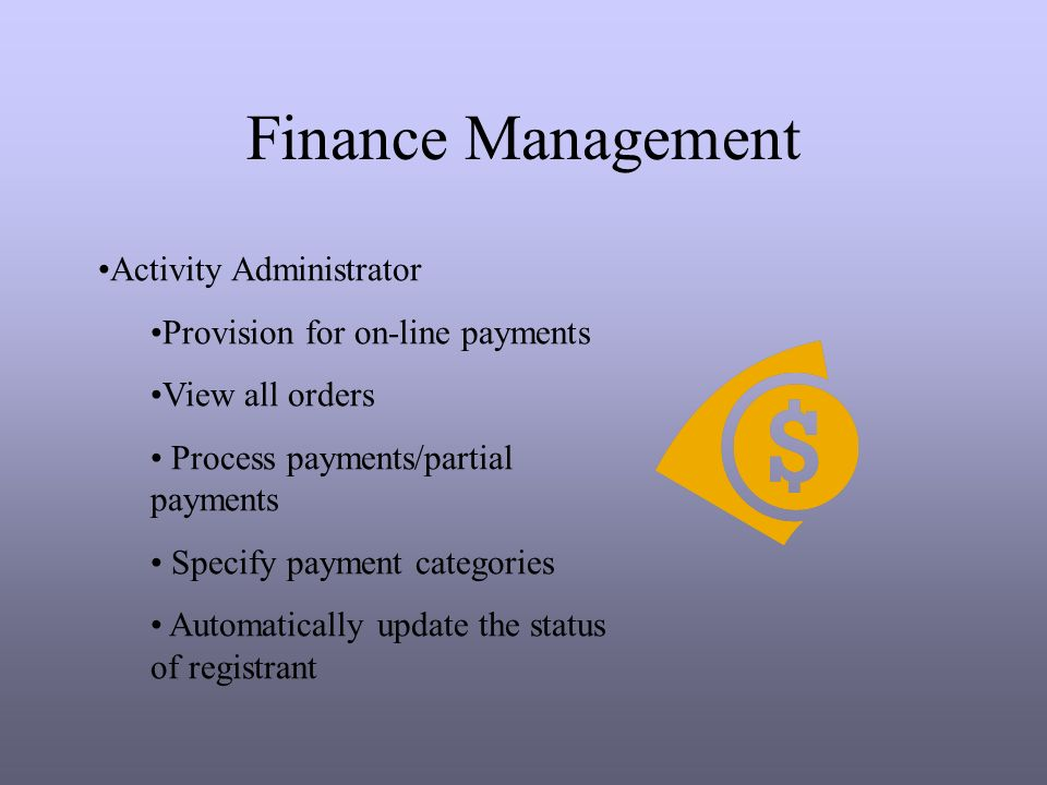 Finance Management Activity Administrator Provision for on-line payments View all orders Process payments/partial payments Specify payment categories Automatically update the status of registrant