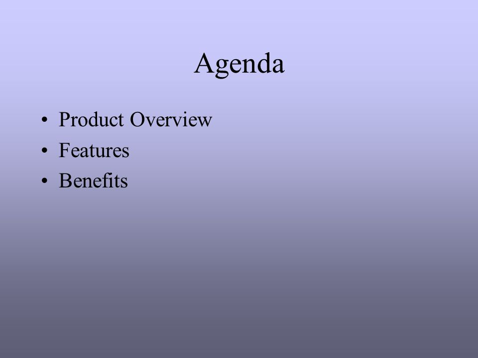Agenda Product Overview Features Benefits