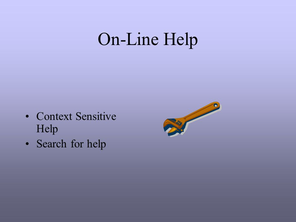 On-Line Help Context Sensitive Help Search for help