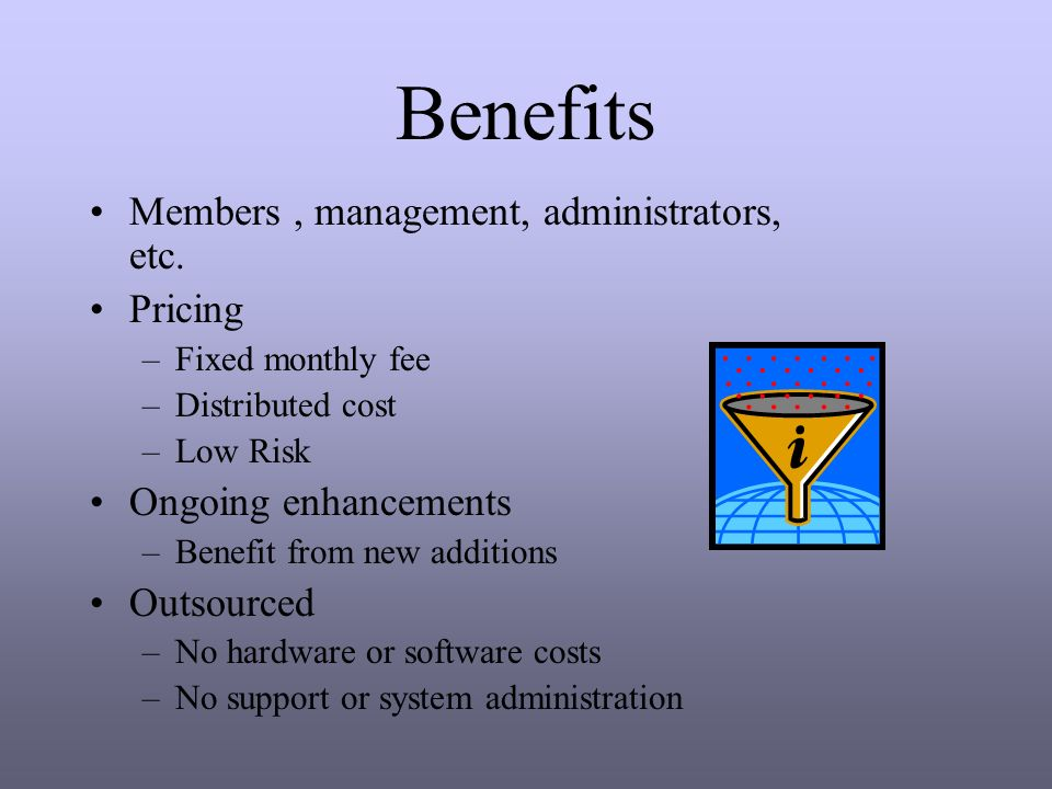 Benefits Members, management, administrators, etc.