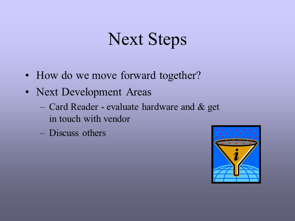 Next Steps How do we move forward together.