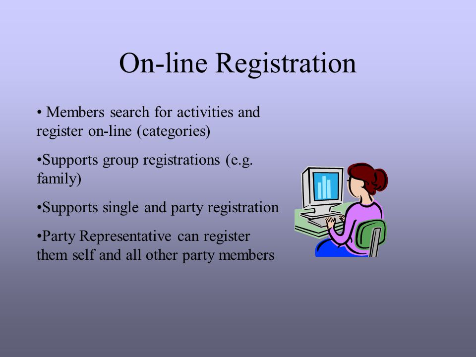 On-line Registration Members search for activities and register on-line (categories) Supports group registrations (e.g.