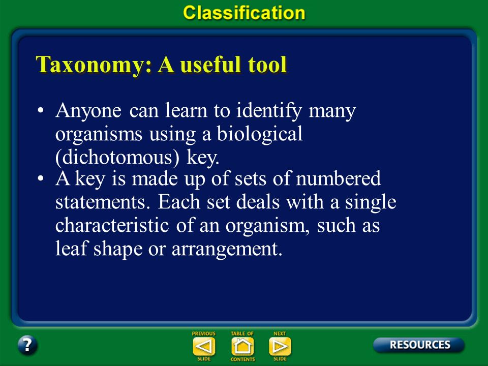 Section 17.1 Summary – pages 443-449 Taxonomy: A useful tool Classifying organisms can be a useful tool for scientists who work in agriculture, forest