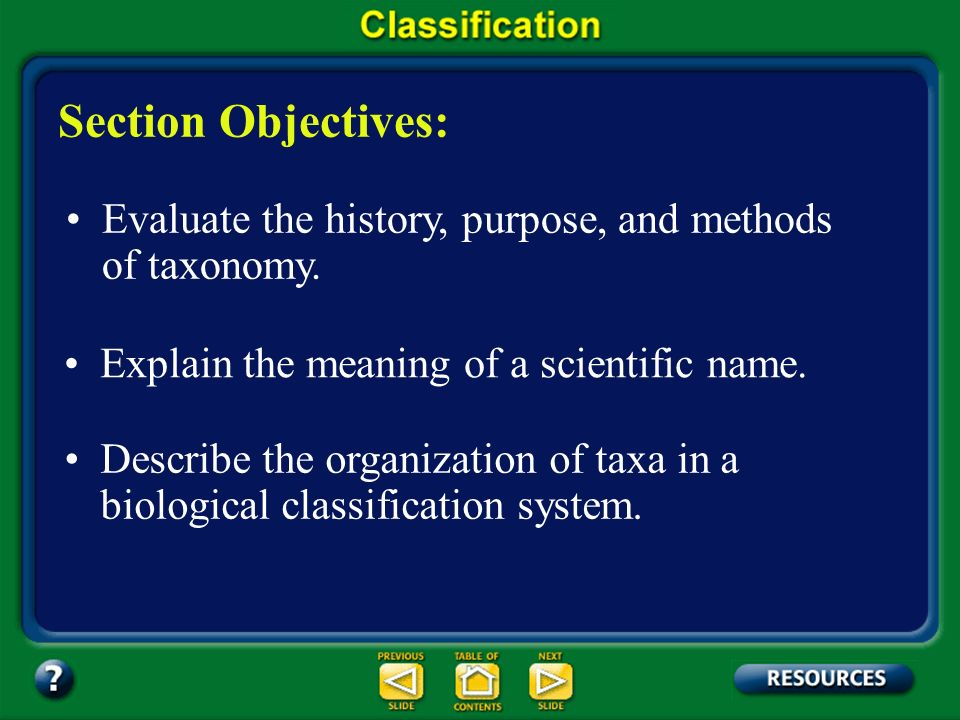 17.1 Section Objectives – page 443 Evaluate the history, purpose, and methods of taxonomy.
