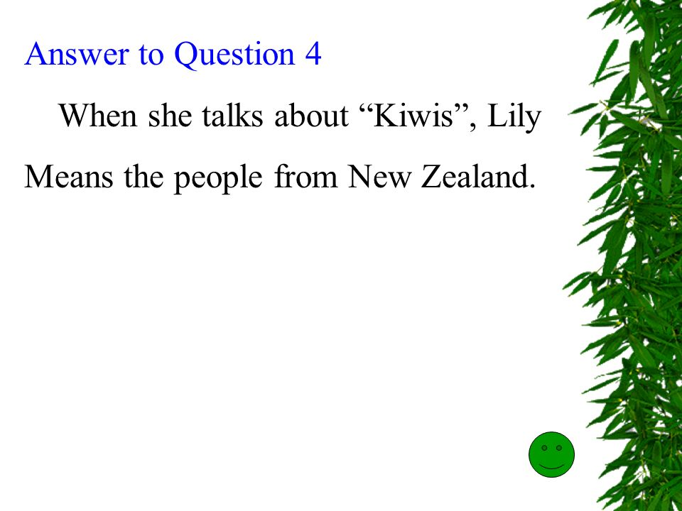 Answer to question 3 Lily was advised to make friends with international students and Kiwis, so she would have more fun and could practise her English more.