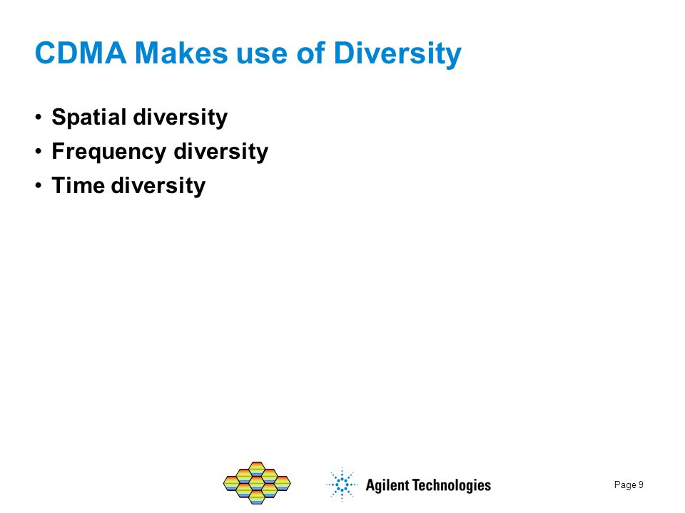 Page 9 CDMA Makes use of Diversity Spatial diversity Frequency diversity Time diversity