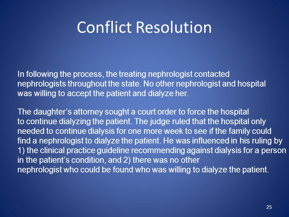 Conflict Resolution 25 In following the process, the treating nephrologist contacted nephrologists throughout the state. No other nephrologist and hos