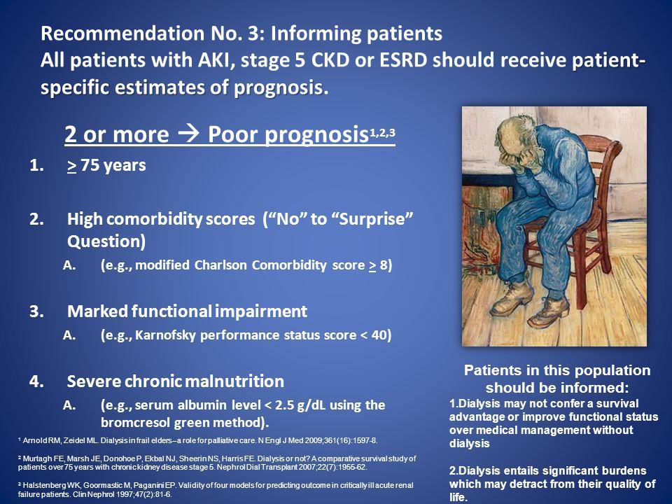 patient- specific estimates of prognosis Recommendation No. 3: Informing patients All patients with AKI, stage 5 CKD or ESRD should receive patient- s