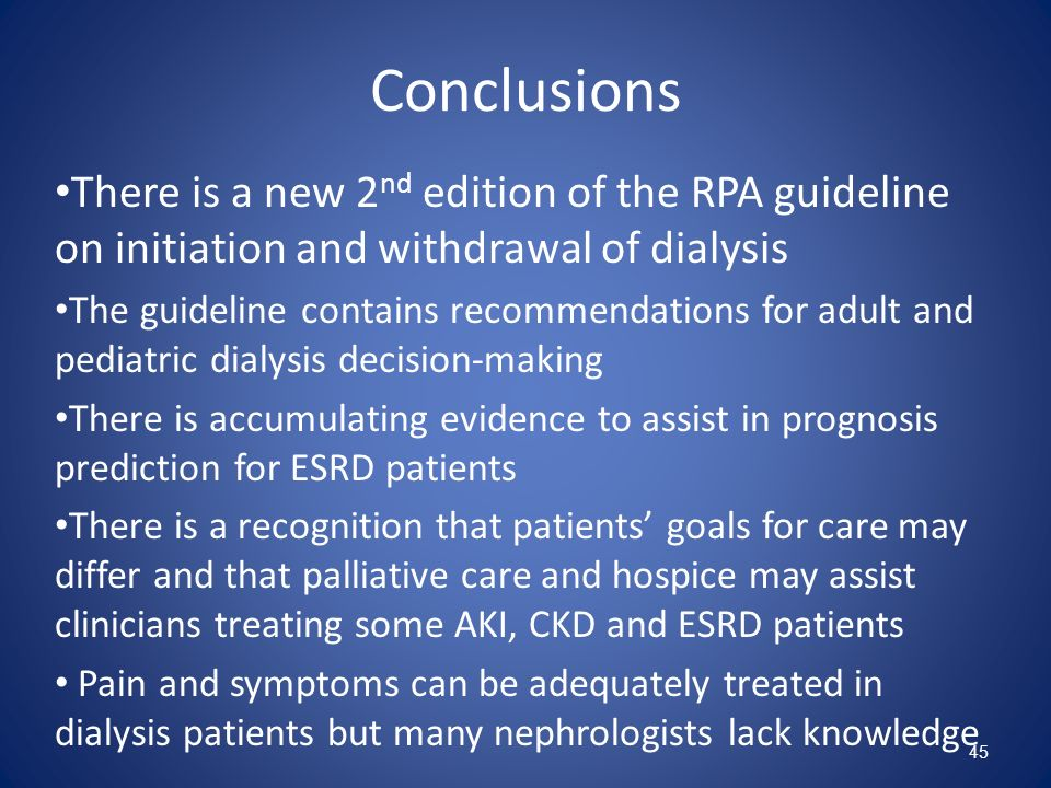 Conclusions There is a new 2 nd edition of the RPA guideline on initiation and withdrawal of dialysis The guideline contains recommendations for adult