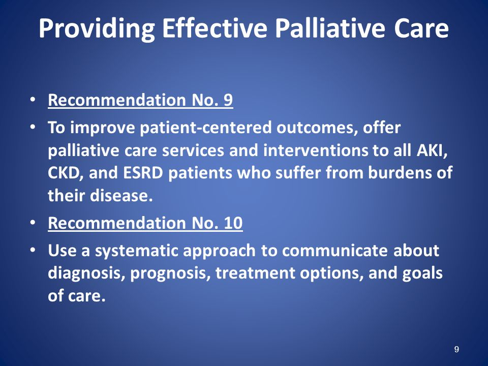 Providing Effective Palliative Care Recommendation No. 9 To improve patient-centered outcomes, offer palliative care services and interventions to all