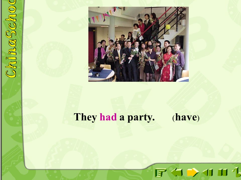 They had a party. ( have )