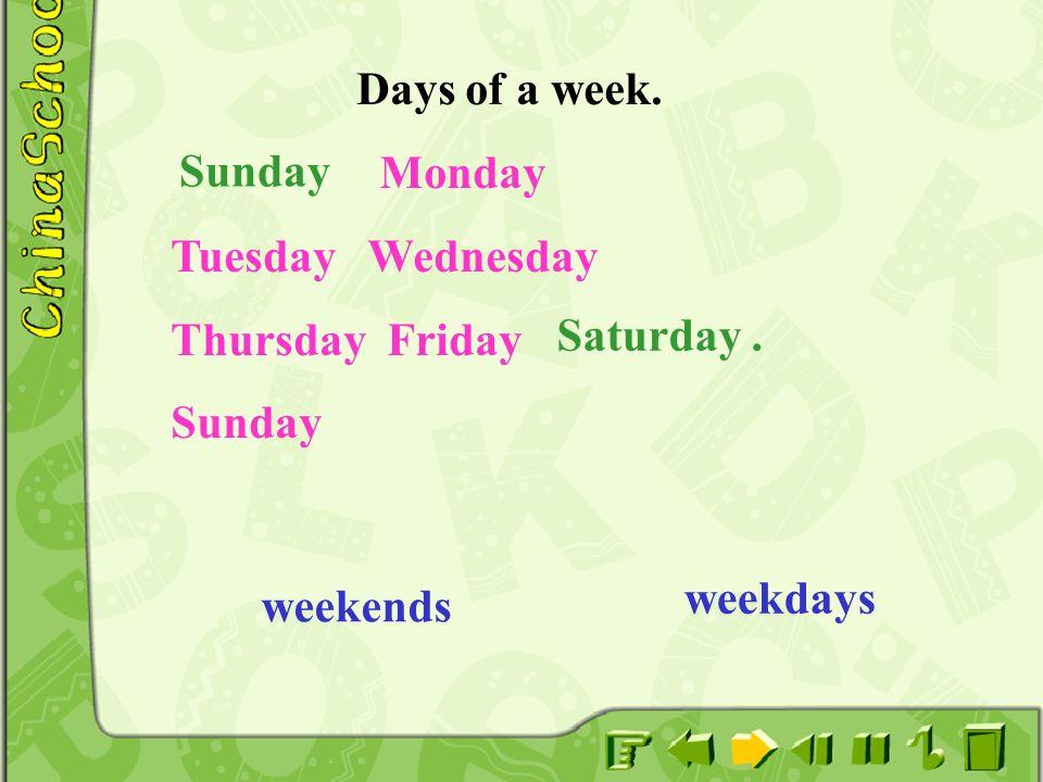 Days of a week. Monday Tuesday Wednesday Thursday Friday Sunday Saturday. Sunday weekends weekdays