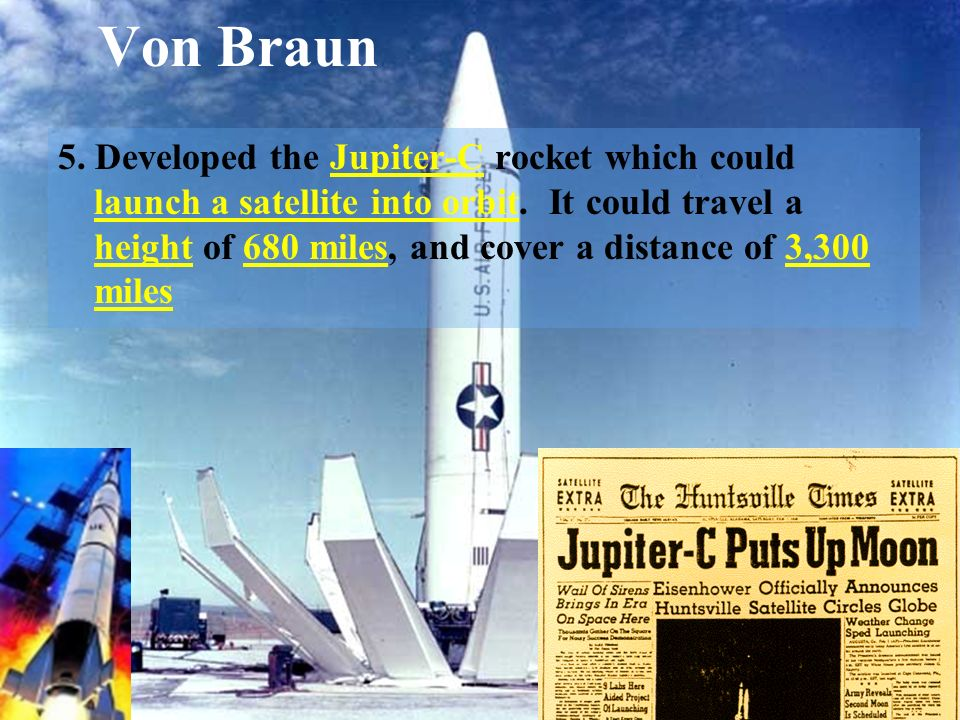 Von Braun 4. Became director of Marshall Space Flight Center in Huntsville, Alabama, and constructed a new long range ballistic missile called the Red