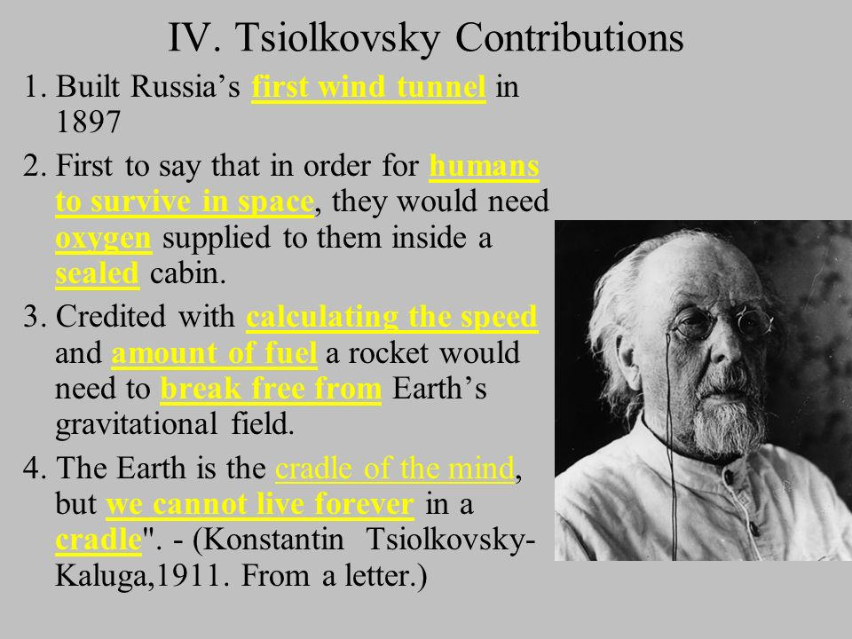 IV.Tsiolkovsky Contributions 1. Built Russias first wind tunnel in 1897 2.