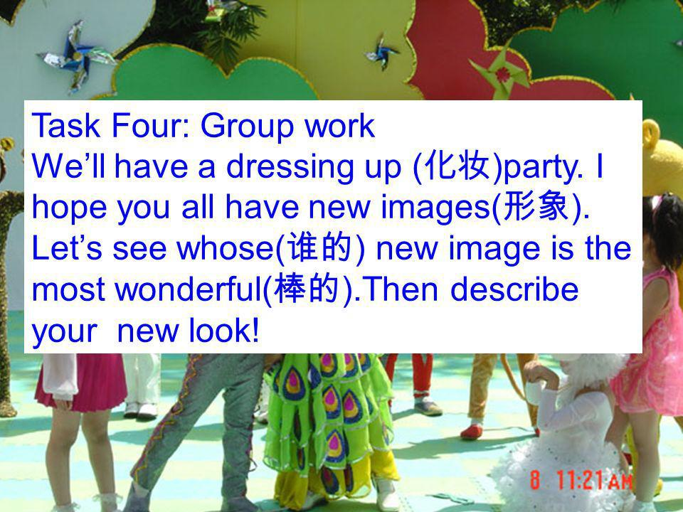 Task Four: Group work Well have a dressing up ( )party.