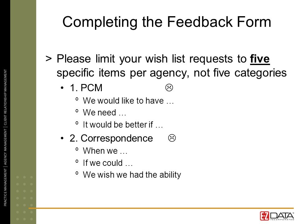 Completing the Feedback Form >Please limit your wish list requests to five specific items per agency, not five categories 1. PCM ºWe would like to hav