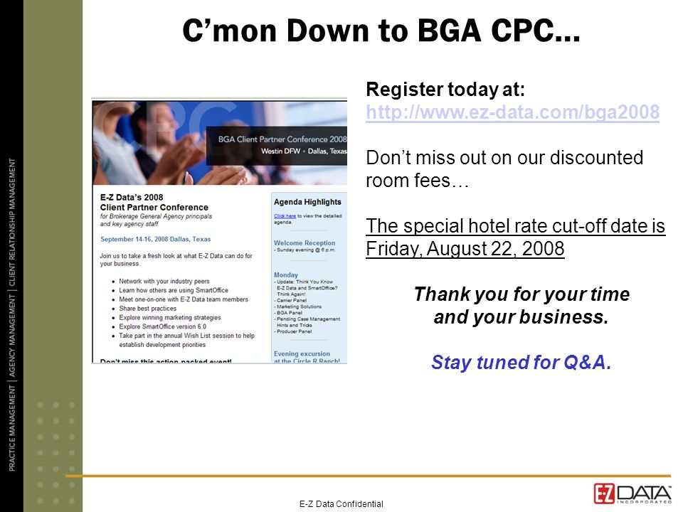 E-Z Data Confidential Cmon Down to BGA CPC… Register today at: http://www.ez-data.com/bga2008 Dont miss out on our discounted room fees… The special h