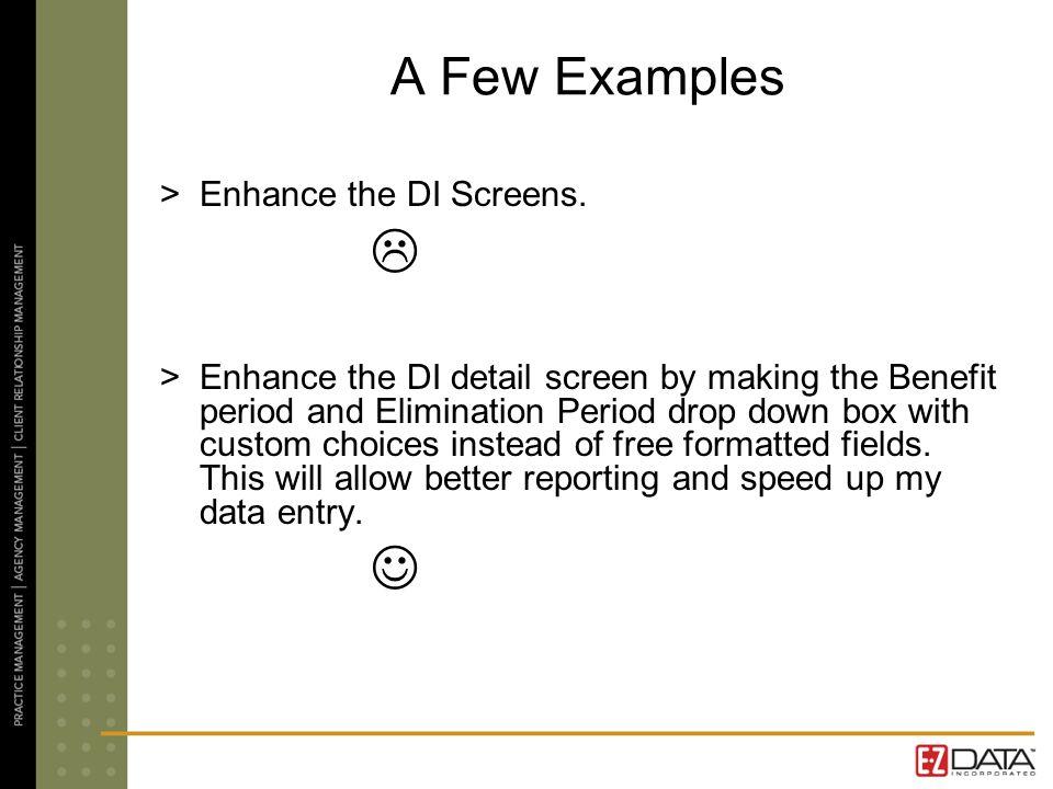 A Few Examples >Enhance the DI Screens.