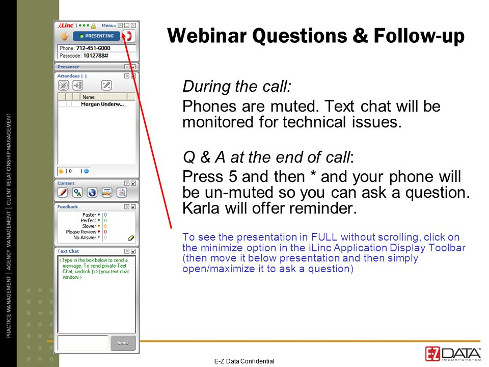 Webinar Questions & Follow-up During the call: Phones are muted. Text chat will be monitored for technical issues. Q & A at the end of call: Press 5 a