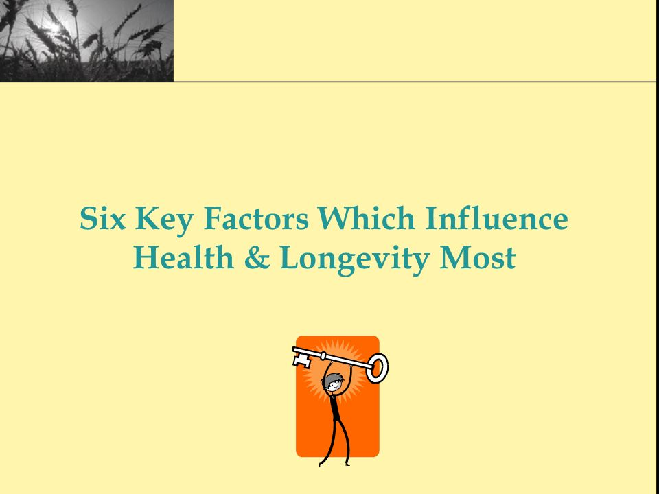 Six Key Factors Which Influence Health & Longevity Most