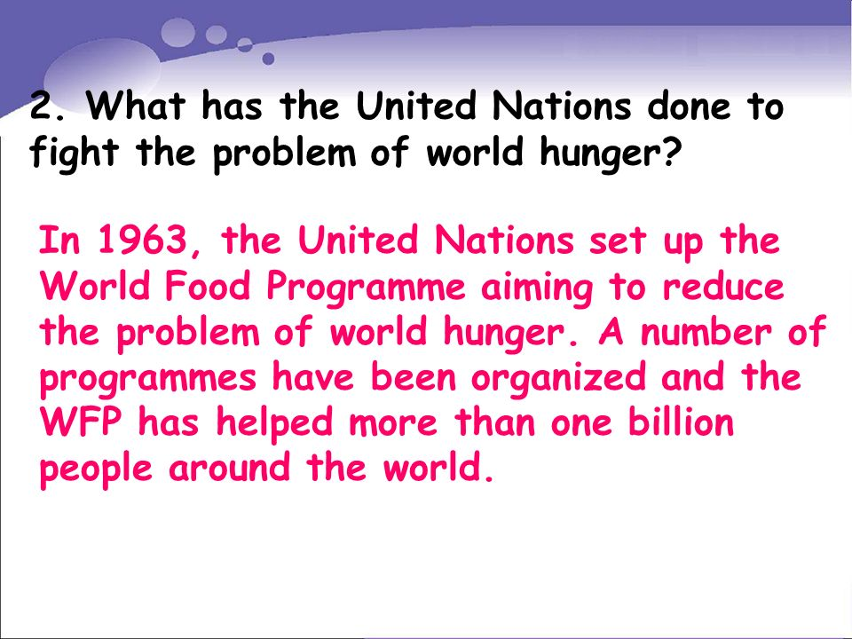 In 1963, the United Nations set up the World Food Programme aiming to reduce the problem of world hunger.