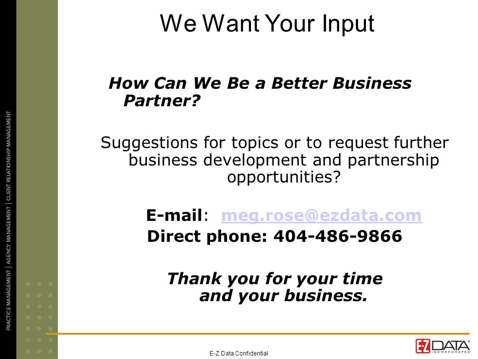 We Want Your Input How Can We Be a Better Business Partner.