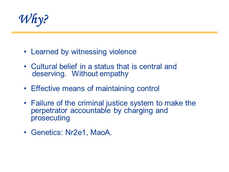 Why. Learned by witnessing violence Cultural belief in a status that is central and deserving.