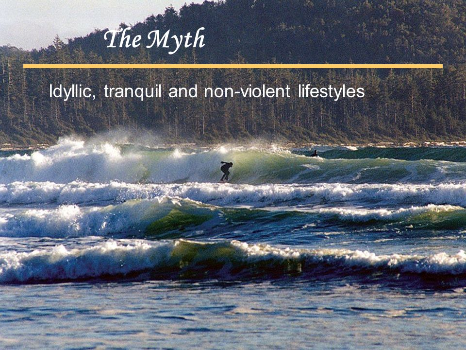 The Myth Idyllic, tranquil and non-violent lifestyles