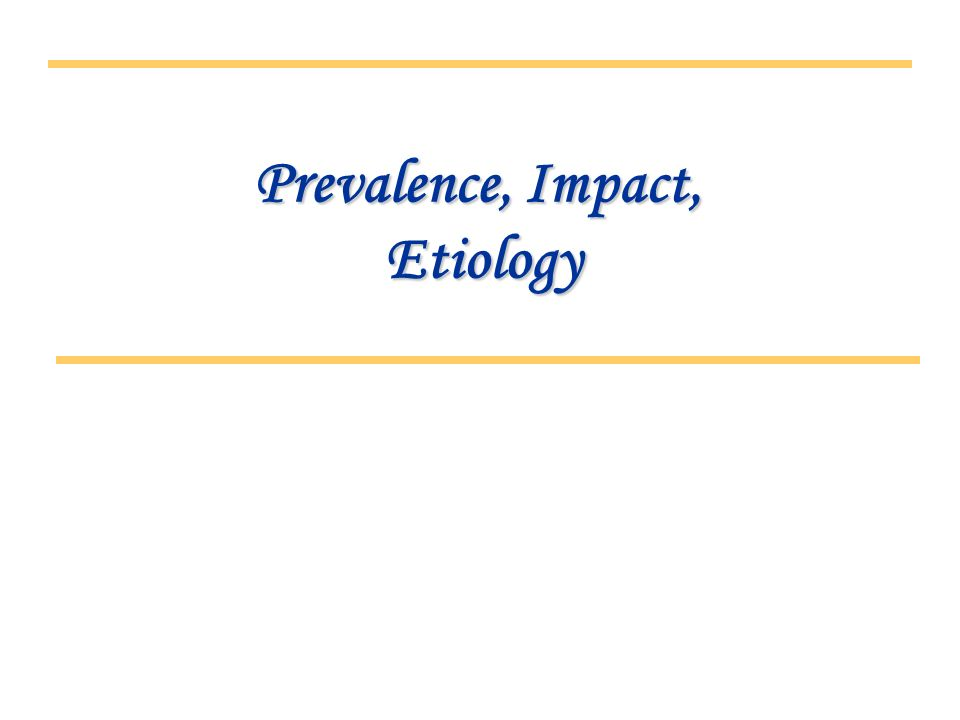 Prevalence, Impact, Etiology