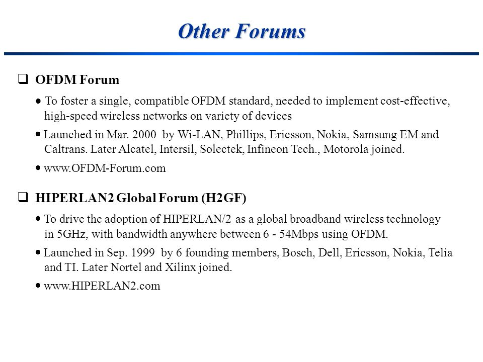 Other Forums OFDM Forum To foster a single, compatible OFDM standard, needed to implement cost-effective, high-speed wireless networks on variety of d