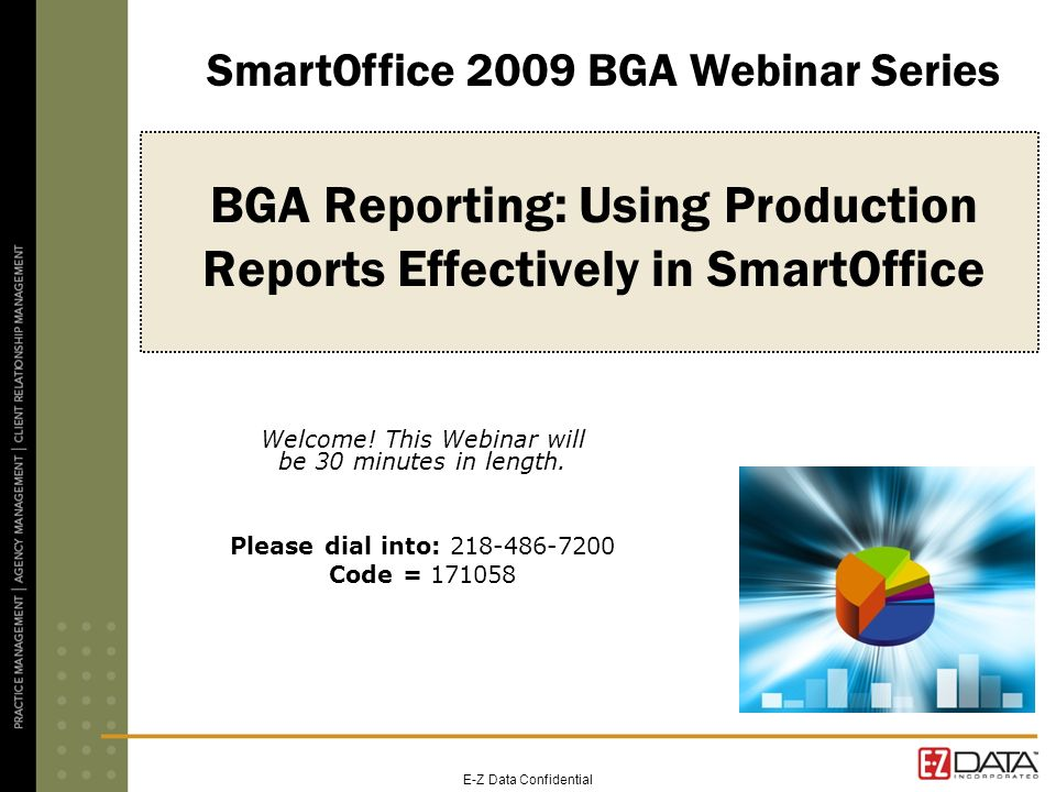 E-Z Data Confidential BGA Reporting: Using Production Reports Effectively in SmartOffice Welcome! This Webinar will be 30 minutes in length. Please di
