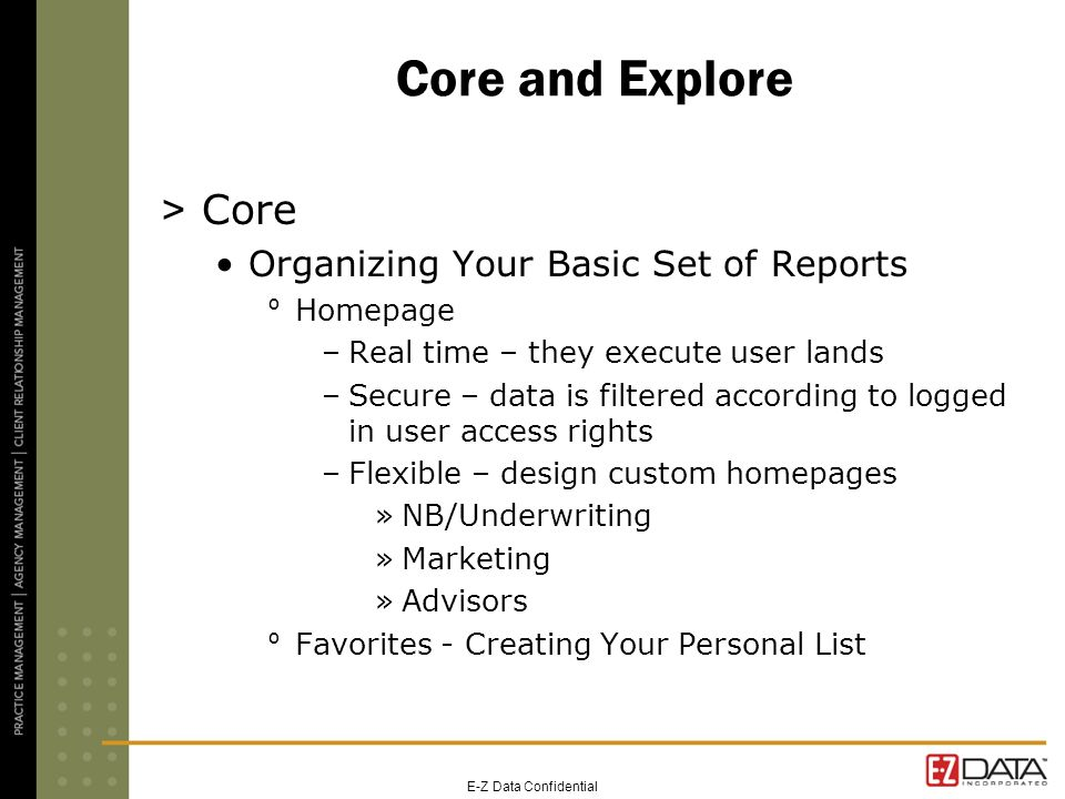 Core and Explore > Core Organizing Your Basic Set of Reports º Homepage –Real time – they execute user lands –Secure – data is filtered according to l