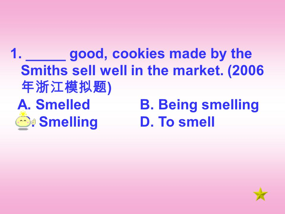 1. _____ good, cookies made by the Smiths sell well in the market.