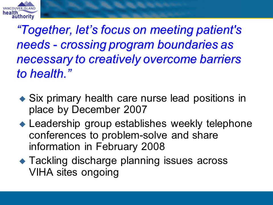 Together, lets focus on meeting patient s needs - crossing program boundaries as necessary to creatively overcome barriers to health.