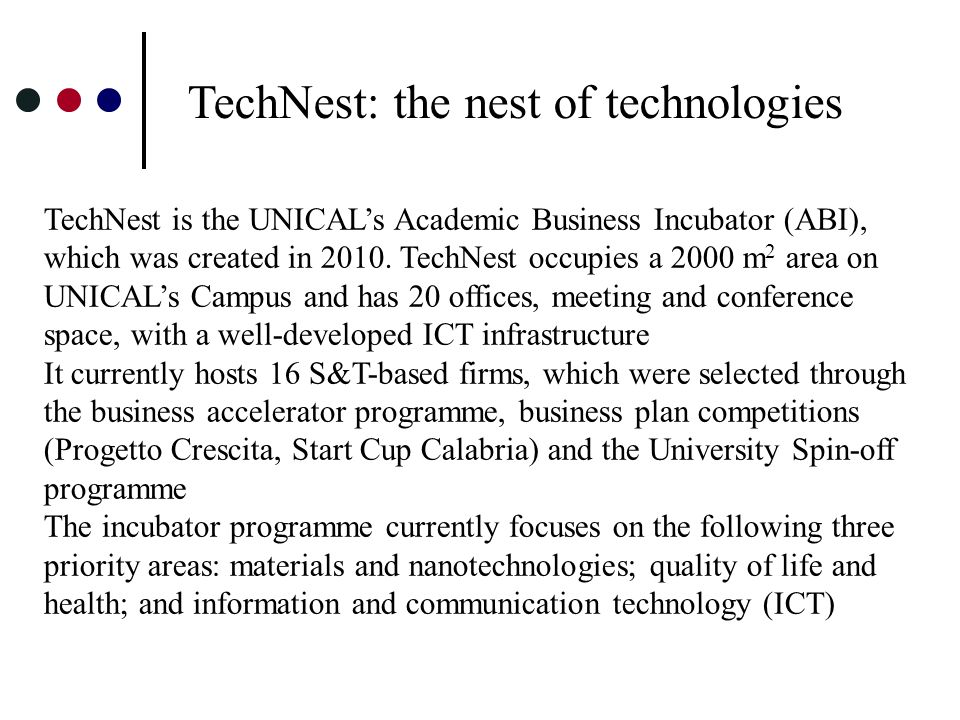 TechNest: the nest of technologies TechNest is the UNICALs Academic Business Incubator (ABI), which was created in 2010. TechNest occupies a 2000 m 2