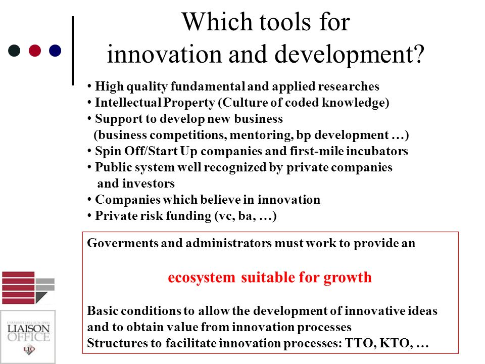 Which tools for innovation and development? High quality fundamental and applied researches Intellectual Property (Culture of coded knowledge) Support
