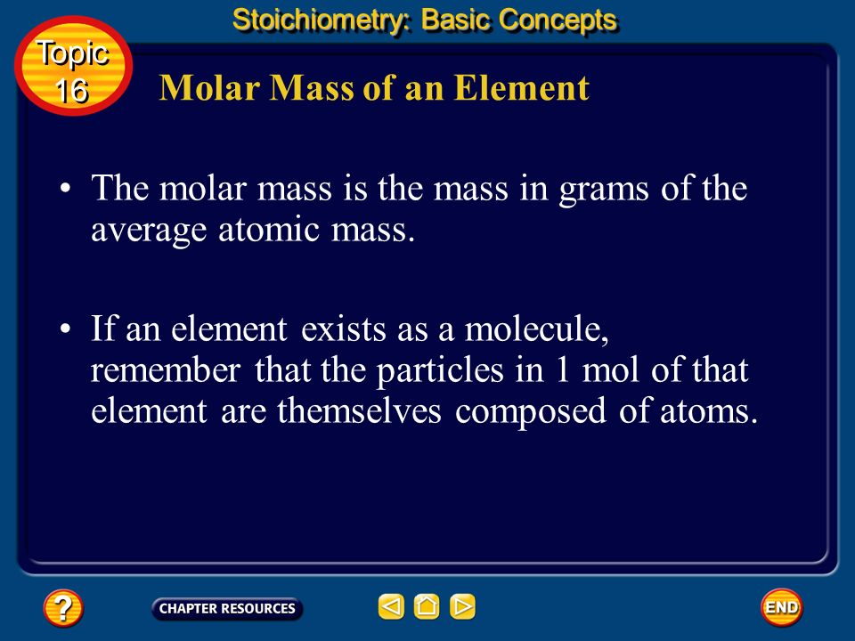 Molar Mass of an Element Stoichiometry: Basic Concepts The mass of 1 mol of a pure substance is called its molar mass.