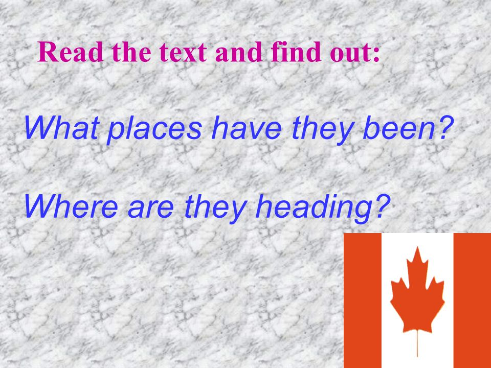 What places have they been Where are they heading Read the text and find out: